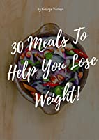 30 Meals To Help You Lose Weight by George…