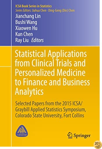 Statistical Applications from Clinical Trials and Personalized Medicine to Finance and Business Analytics: Selected Papers from the 2015 ICSA/Graybill ... Collins (ICSA Book Series in Statistics)