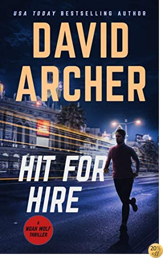 THit For Hire - An Action Thriller Novel (A Noah Wolf Novel, Thriller, Action, Mystery Book 4)