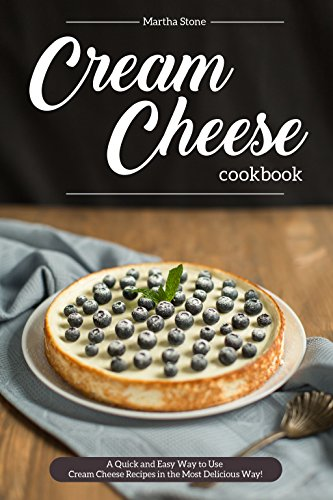 cream-cheese-cookbook-a-quick-and-easy-way-to-use-cream-cheese-recipes-in-the-most-delicious-way