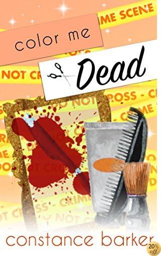Color Me Dead (The Teasen and Pleasen Hair Salon Cozy Mystery Series Book 4)