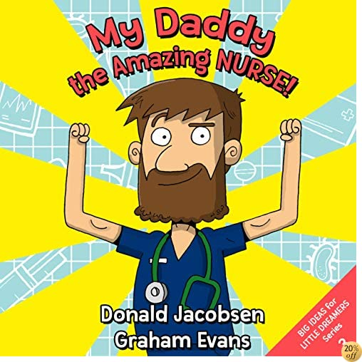 My Daddy, the Amazing Nurse!: A rhyming career exploration book for children (Nurse Books for Kids 1)