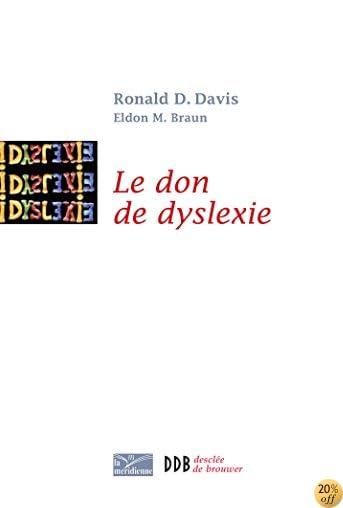 Le don de dyslexie: Et si ceux qui n'arrivent pas à lire étaient en fait très intelligents (French Edition)