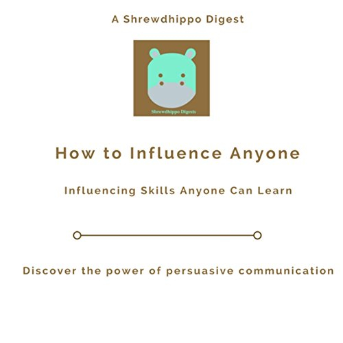 how-to-influence-anyone-influencing-skills-anyone-can-learn-discover-the-power-of-persuasive-communication