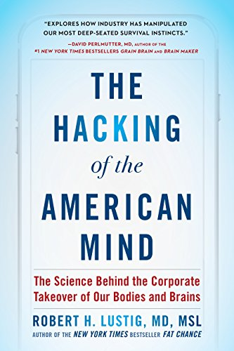 the-hacking-of-the-american-mind-the-science-behind-the-corporate-takeover-of-our-bodies-and-brains