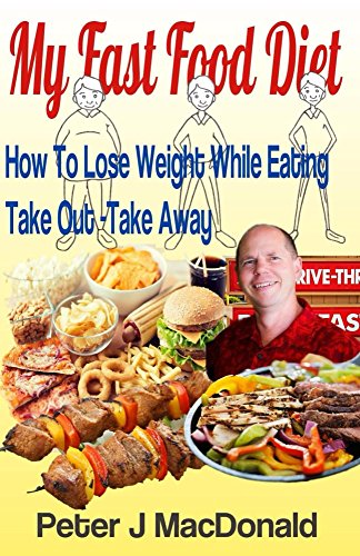 how-to-lose-weight-while-eating-take-out-takeaway-my-fast-food-diet