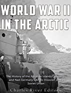World War II in the Arctic: The History of…