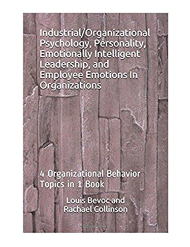 industrial-organizational-psychology-personality-emotionally-intelligent-leadership-and-employee-emotions-in-organizations-4-organizational-behavior-topics-in-1-book