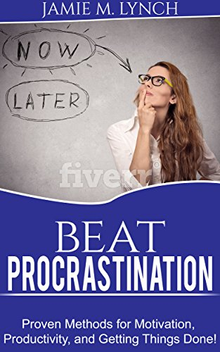 beat-procrastination-proven-methods-for-motivation-productivity-and-getting-things-done-no-psychological-theory-just-simple-solution-to-help-you-beat-procrastination-and-take-your-life-back