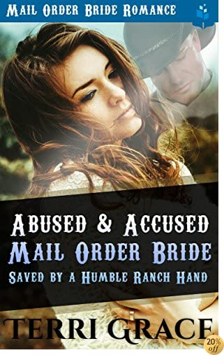 Abused and Accused Mail Order Bride Saved by a Humble Ranch Hand