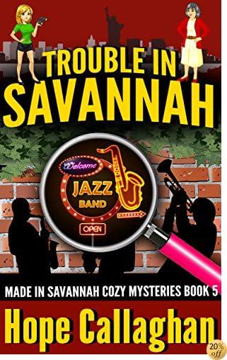 TTrouble in Savannah: A Made in Savannah Cozy Mystery (Made in Savannah Cozy Mysteries Series Book 5)
