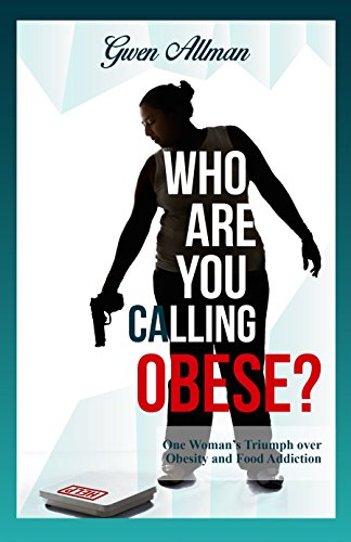 who-are-you-calling-obese-one-womans-triumph-over-obesity-and-food-addiction