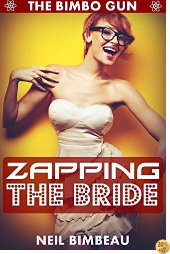 Zapping The Bride (The Bimbo Gun Book Four)