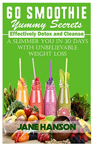 60-smoothie-yummy-secrets-effectively-detox-and-cleanse-a-slimmer-you-in-30-days-with-unbelievable-weight-loss