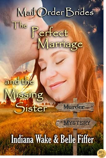 TMail Order Bride: The Perfect Marriage and the Missing Sister: Clean, and Inspirational Western Historical Romance (Mail Order Bride Murder Mystery Book 5)