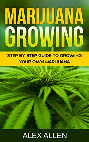 marijuana-growing-step-by-step-guide-to-growing-your-own-marijuana-growing-marijuana-cannabis-marijuana-horticulture-marijuana-growers-weed-book-1