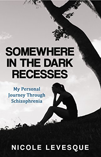 somewhere-in-the-dark-recesses-my-personal-journey-through-schizophrenia