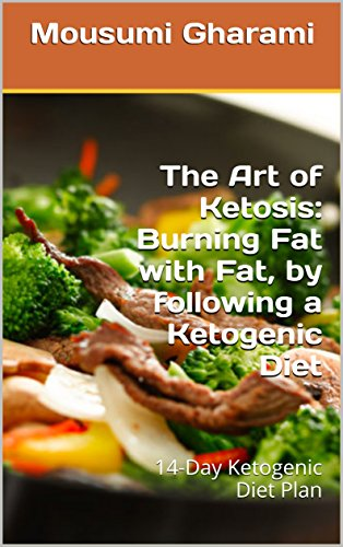 the-art-of-ketosis-burning-fat-with-fat-by-following-a-ketogenic-diet-14-day-ketogenic-diet-plan