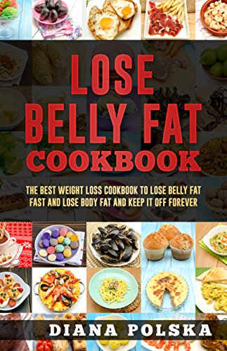 lose-belly-fat-cookbook-the-best-weight-loss-cookbook-to-lose-belly-fat-fast-and-lose-body-fat-and-keep-it-off-forever