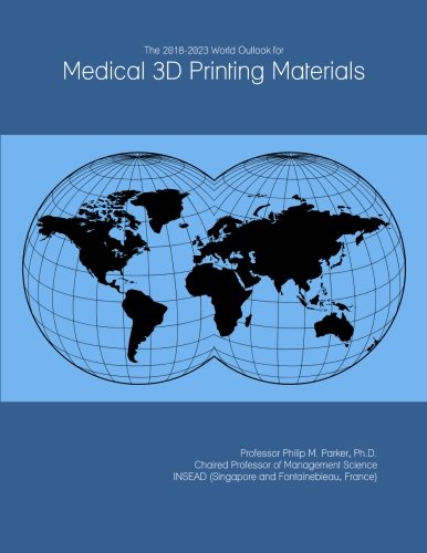 the-2018-2023-world-outlook-for-medical-3d-printing-materials
