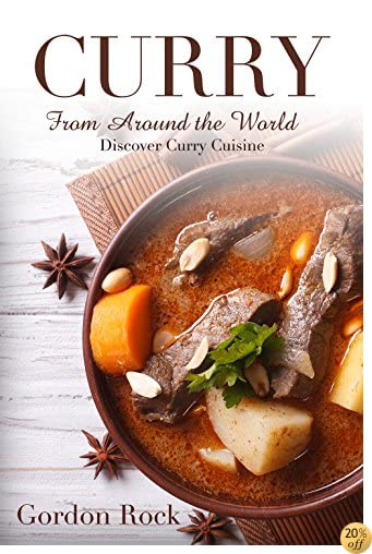 Curry Around the World: Discover Curry Cuisine in This Curry Book