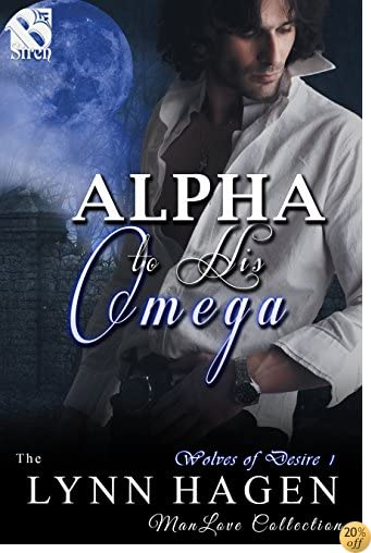 TAlpha to His Omega [Wolves of Desire 1] (Siren Publishing The Lynn Hagen ManLove Collection)
