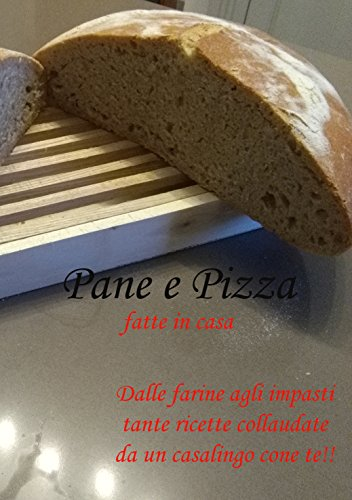 pane-e-pizza-fatto-in-casa-dalle-farine-agli-impasti-ricette-gi-collaudate-italian-edition
