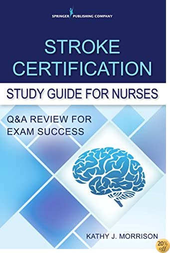 Stroke Certification Study Guide for Nurses: Q&A Review for Exam Success