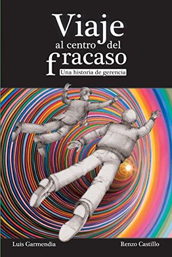 viaje-al-centro-del-fracaso-una-historia-de-gerencia-spanish-edition