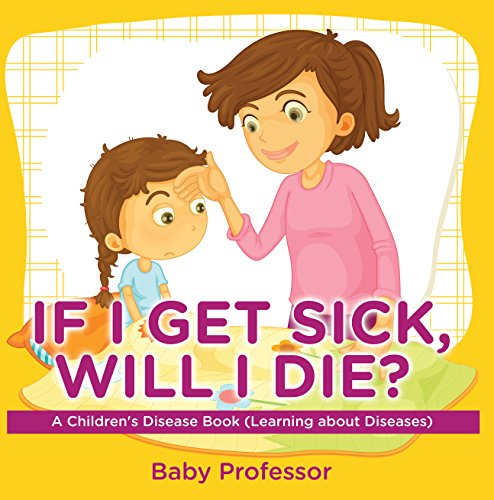 if-i-get-sick-will-i-die-a-childrens-disease-book-learning-about-diseases