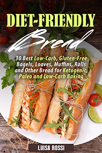 diet-friendly-bread-30-best-low-carb-gluten-free-bagels-loaves-muffins-rolls-and-other-bread-for-ketogenic-paleo-and-low-carb-baking-weight-loss-baking-book-1