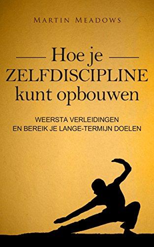 hoe-je-zelfdiscipline-kunt-opbouwen-weersta-verleidingen-en-bereik-je-lange-termijn-doelen-dutch-edition