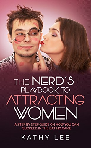 the-nerds-playbook-to-attracting-women-a-step-by-step-guide-on-how-you-can-succeed-in-the-dating-game