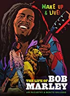 Wake Up and Live: The Life of Bob Marley by…