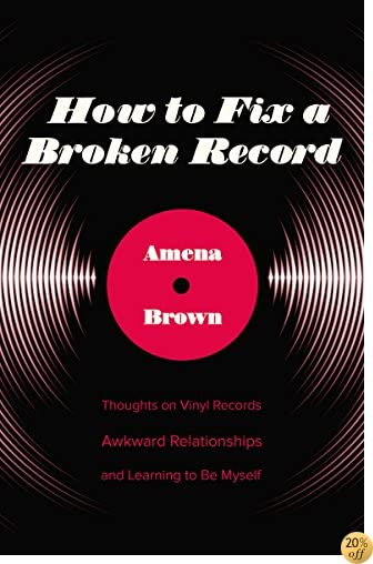 THow to Fix a Broken Record: Thoughts on Vinyl Records, Awkward Relationships, and Learning to Be Myself