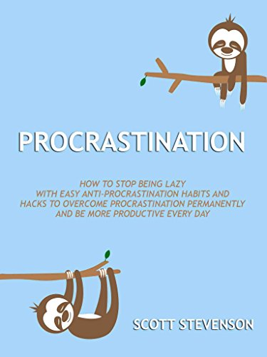 procrastination-how-to-stop-being-lazy-with-easy-anti-procrastination-habits-and-hacks-to-overcome-procrastination-permanently-and-be-more-productive-every-day