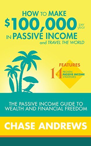 how-to-make-100000-per-year-in-passive-income-and-travel-the-world-the-passive-income-guide-to-wealth-and-financial-freedom-features-14-proven-passive-income-strategies