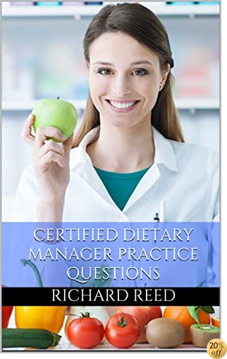 Certified Dietary Manager Study Guide: Practice Questions for the Certified Dietary Manager Exam