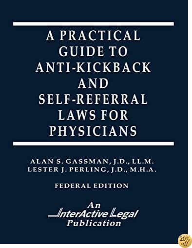 A Practical Guide to Anti-Kickback & Self-Referral Laws For Physicians