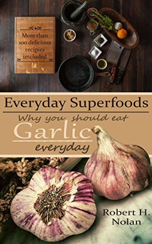 everyday-superfoods-garlic-and-why-you-should-eat-it-everyday-including-over-100-great-tasting-recipes