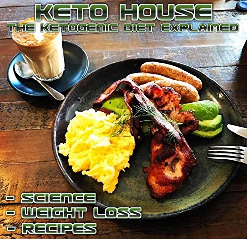keto-house-the-ketogenic-diet-explained-the-science-weight-loss-recipes