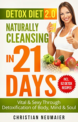 detox-diet-20-naturally-cleansing-in-21-days-vital-sexy-through-detoxification-of-body-mind-soul-juicing-for-detoxcolon-detoxliver-cleansing-dietbody-cleansing-detoxification