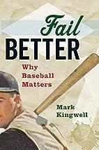 Fail Better: Why Baseball Matters by Mark…