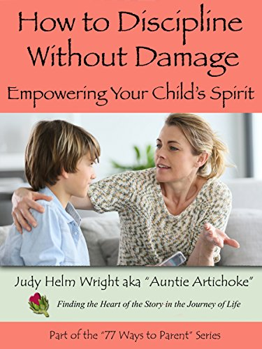 how-to-discipline-without-damage-empowering-your-childs-spirit-77-ways-to-parent-series