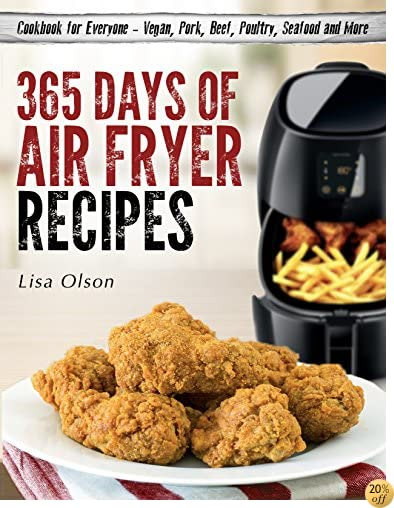 365 Days of Air Fryer Recipes: Cookbook for Everyone - Vegan, Pork, Beef, Poultry, Seafood and More