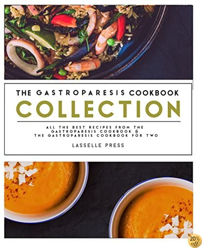 Gastroparesis Cookbook Collection: All The Best The Recipes From The Essential Gastroparesis Cookbook and The Gastroparesis Cookbook For Two
