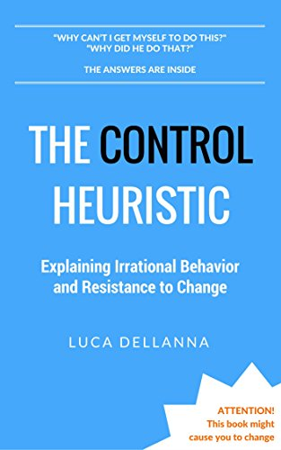 the-control-heuristic-explaining-irrational-behavior-and-resistance-to-change