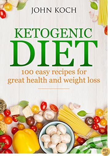 Ketogenic Diet: 100 easy recipes for great health and weight loss (Cook book, Fat Loss, Paleo for Begginers, Belly fat)