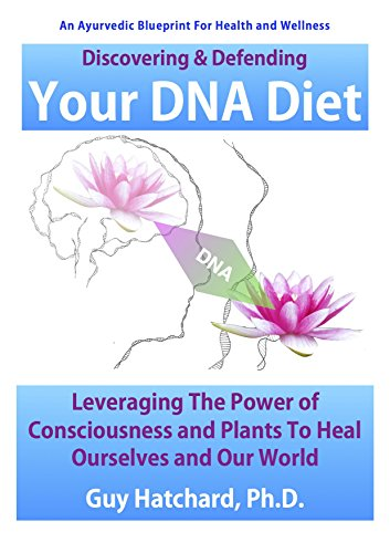 your-dna-diet-leveraging-the-power-of-consciousness-to-heal-ourselves-and-our-world-an-ayurvedic-blueprint-for-health-and-wellness