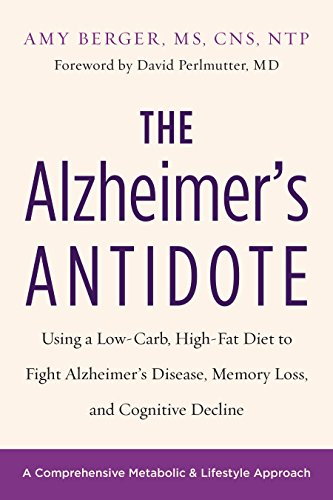 the-alzheimers-antidote-using-a-low-carb-high-fat-diet-to-fight-alzheimers-disease-memory-loss-and-cognitive-decline